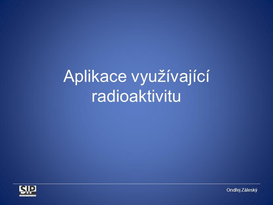 Aplikace využívající radioaktivitu