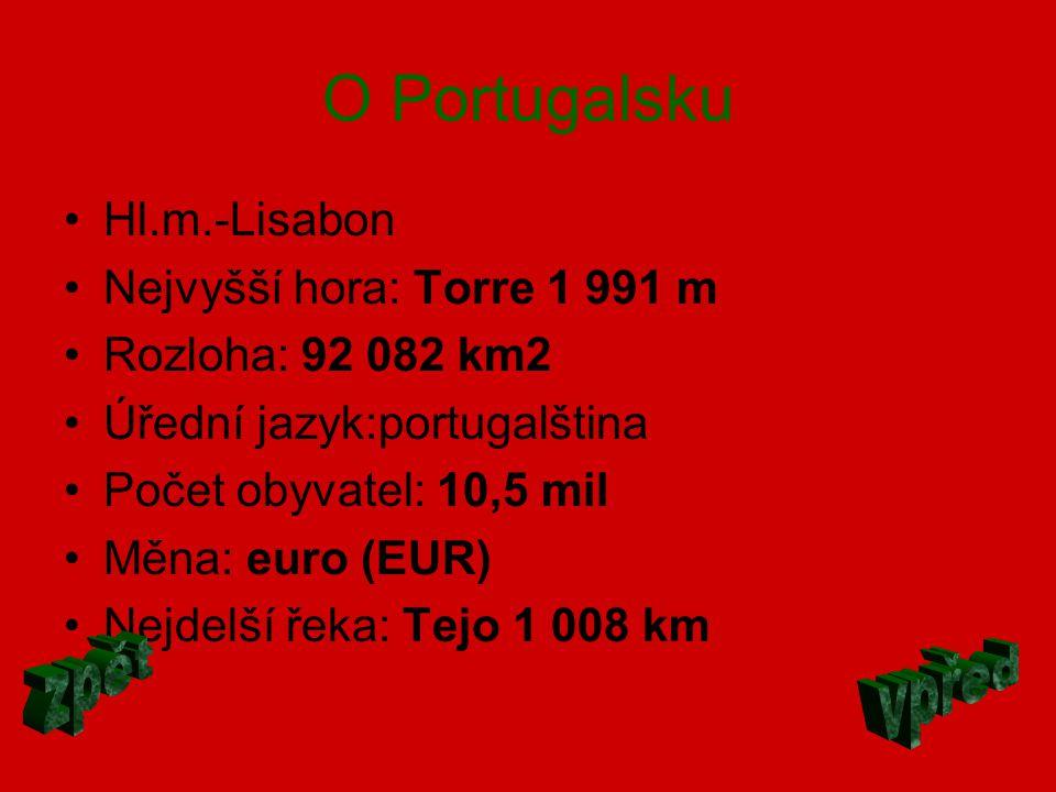O Portugalsku zpět vpřed Hl.m.-Lisabon Nejvyšší hora: Torre 1 991 m