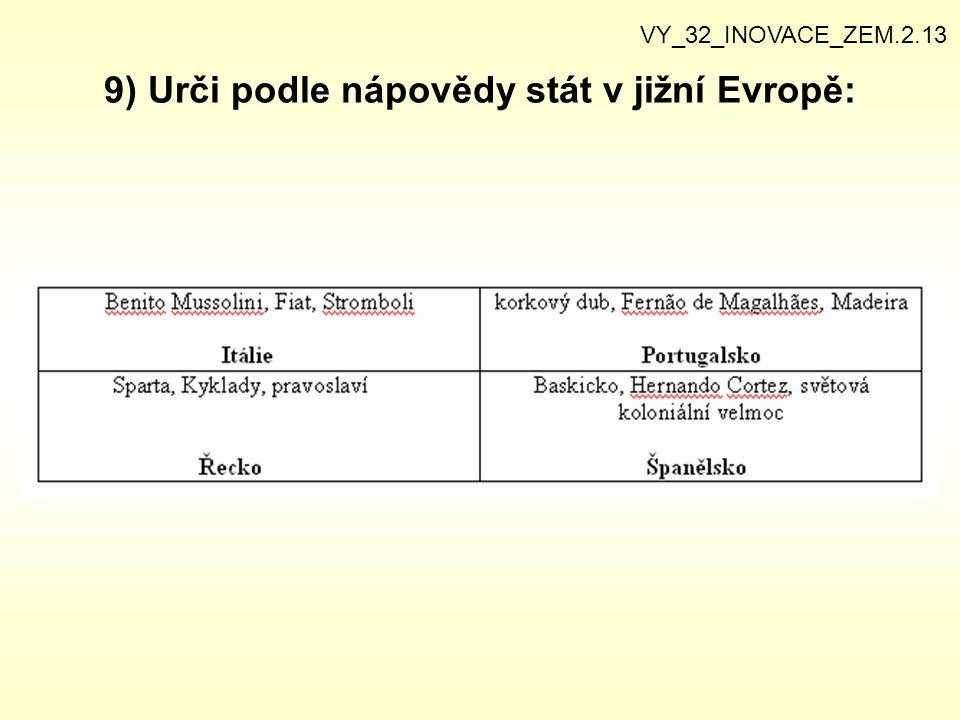 9) Urči podle nápovědy stát v jižní Evropě: