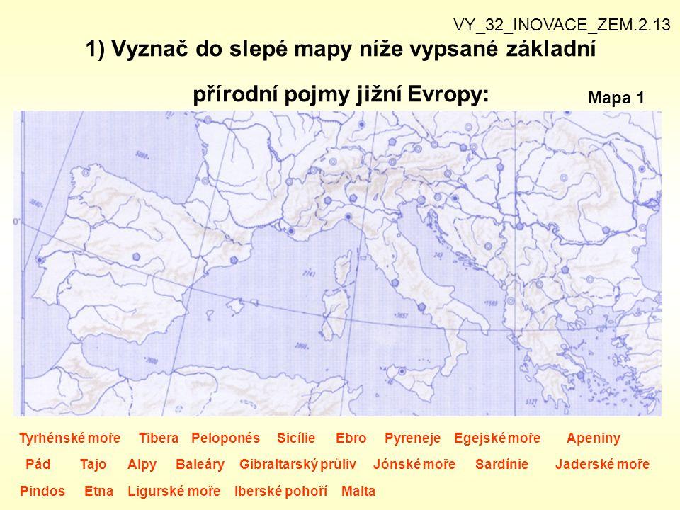 VY_32_INOVACE_ZEM.2.13 1) Vyznač do slepé mapy níže vypsané základní přírodní pojmy jižní Evropy: Mapa 1.
