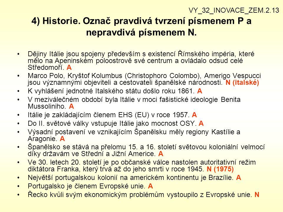 VY_32_INOVACE_ZEM.2.13 4) Historie. Označ pravdivá tvrzení písmenem P a nepravdivá písmenem N.