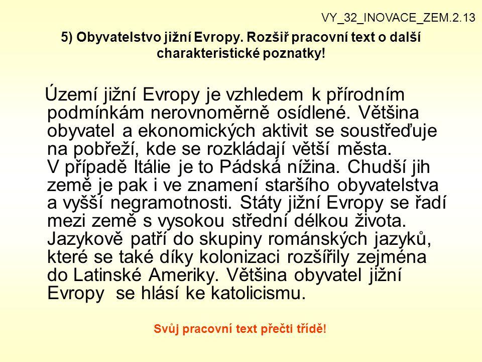 VY_32_INOVACE_ZEM.2.13 5) Obyvatelstvo jižní Evropy. Rozšiř pracovní text o další charakteristické poznatky!