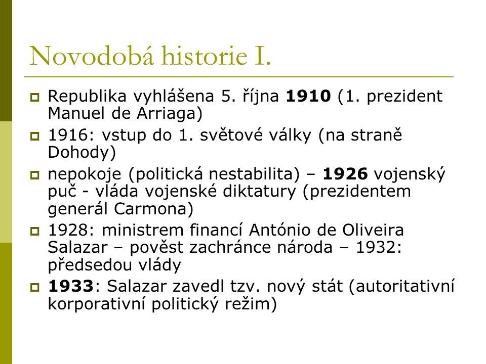 Novodobá historie I. Republika vyhlášena 5. října 1910 (1. prezident Manuel de Arriaga) 1916: vstup do 1. světové války (na straně Dohody)