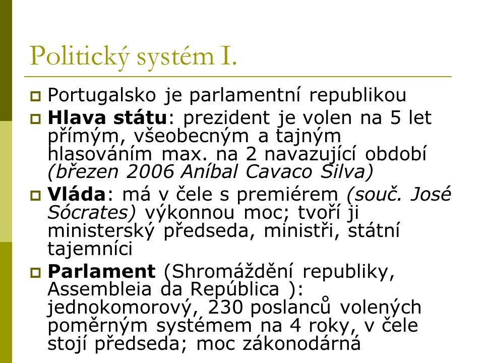 Politický systém I. Portugalsko je parlamentní republikou