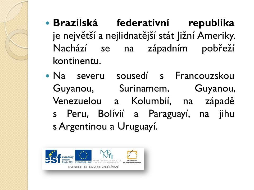 Brazilská federativní republika je největší a nejlidnatější stát Jižní Ameriky. Nachází se na západním pobřeží kontinentu.