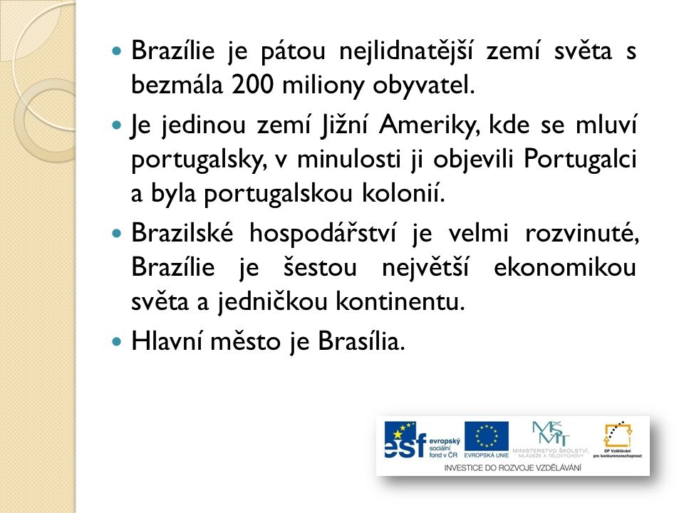 Brazílie je pátou nejlidnatější zemí světa s bezmála 200 miliony obyvatel.