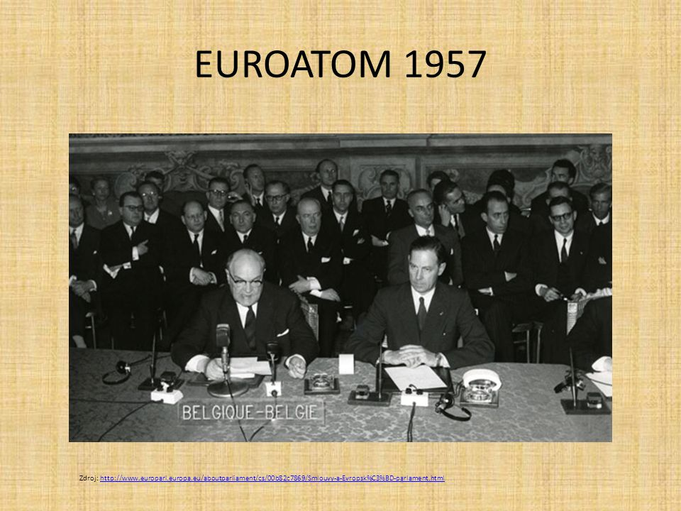 EUROATOM 1957 Zdroj: http://www.europarl.europa.eu/aboutparliament/cs/00b82c7869/Smlouvy-a-Evropsk%C3%BD-parlament.html.