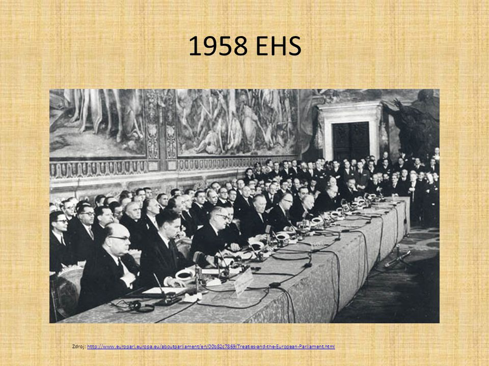 1958 EHS Zdroj: http://www.europarl.europa.eu/aboutparliament/en/00b82c7869/Treaties-and-the-European-Parliament.html.