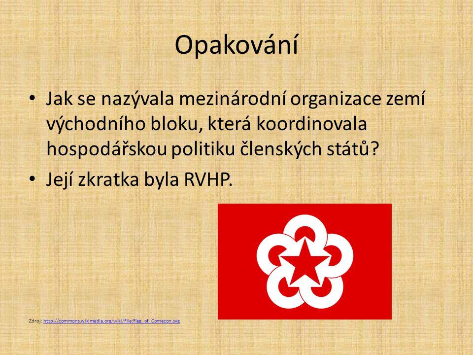 Opakování Jak se nazývala mezinárodní organizace zemí východního bloku, která koordinovala hospodářskou politiku členských států