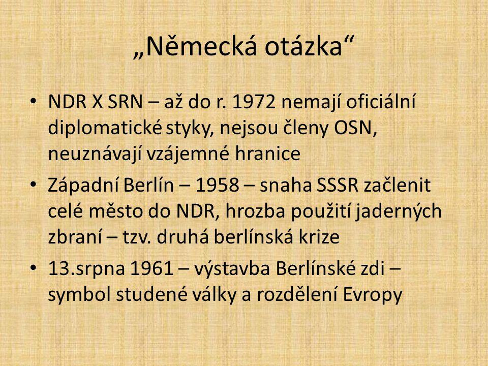 """""""Německá otázka NDR X SRN – až do r. 1972 nemají oficiální diplomatické styky, nejsou členy OSN, neuznávají vzájemné hranice."""