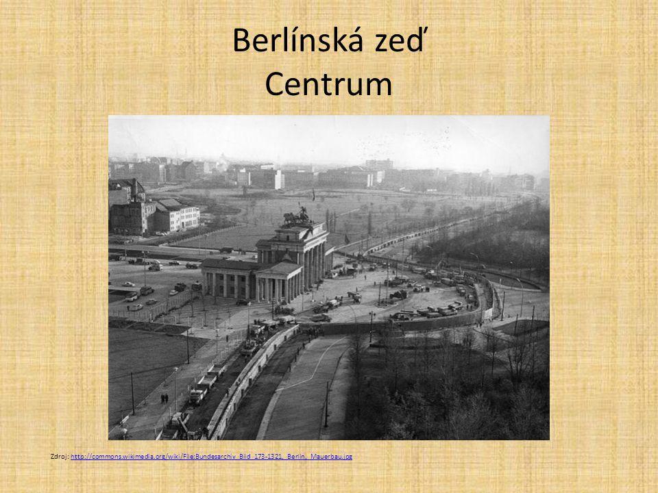 Berlínská zeď Centrum Zdroj: http://commons.wikimedia.org/wiki/File:Bundesarchiv_Bild_173-1321,_Berlin,_Mauerbau.jpg.