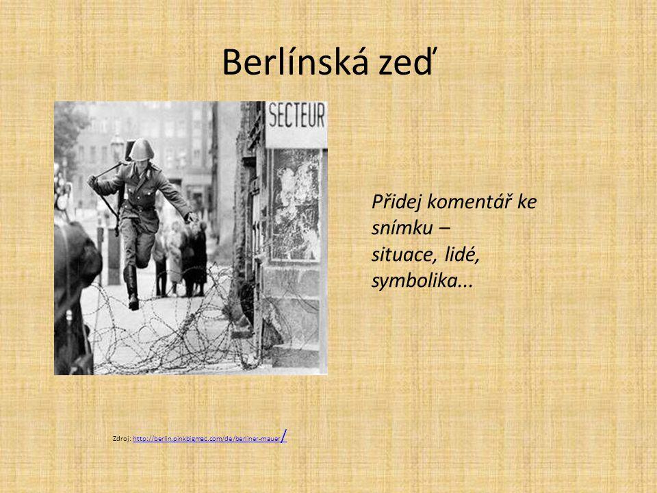 Berlínská zeď Přidej komentář ke snímku – situace, lidé, symbolika...