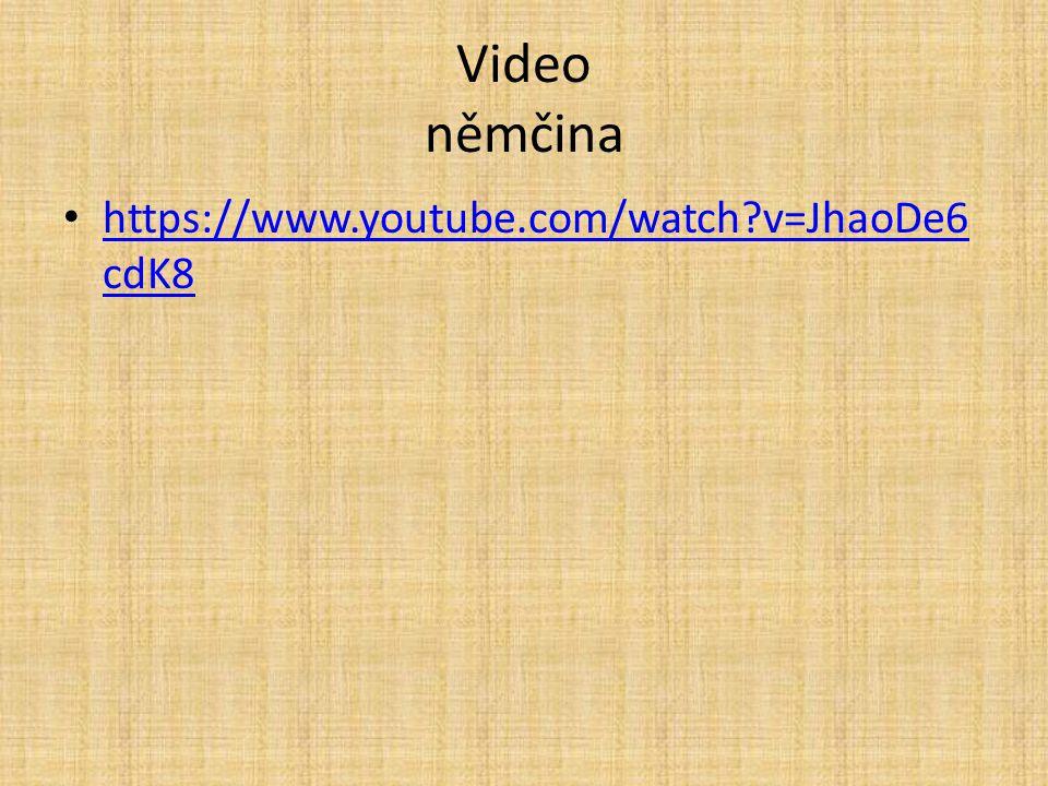 Video němčina https://www.youtube.com/watch v=JhaoDe6cdK8