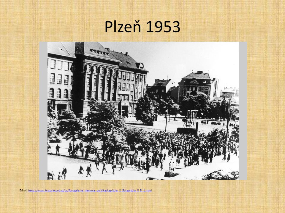 Plzeň 1953 Zdroj: http://www.historie.cnb.cz/cs/fotogalerie_menova_politika/kapitola_ii_5/kapitola_ii_5_1.html.