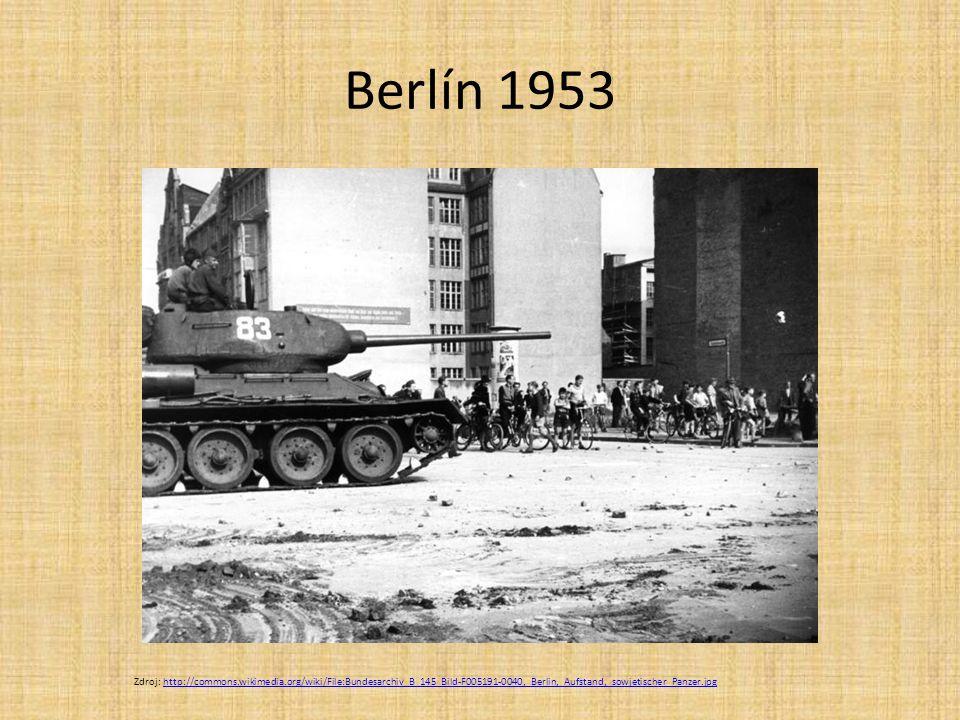 Berlín 1953 Zdroj: http://commons.wikimedia.org/wiki/File:Bundesarchiv_B_145_Bild-F005191-0040,_Berlin,_Aufstand,_sowjetischer_Panzer.jpg.