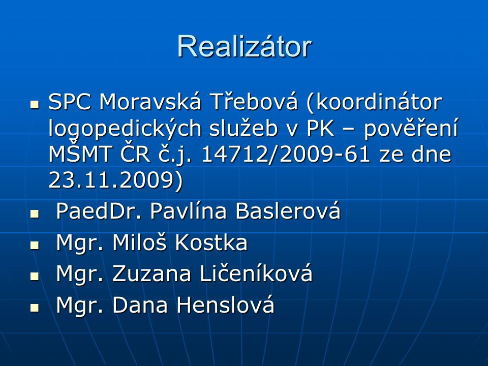 Realizátor SPC Moravská Třebová (koordinátor logopedických služeb v PK – pověření MŠMT ČR č.j. 14712/2009-61 ze dne 23.11.2009)