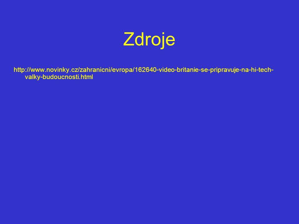 Zdroje http://www.novinky.cz/zahranicni/evropa/162640-video-britanie-se-pripravuje-na-hi-tech-valky-budoucnosti.html.