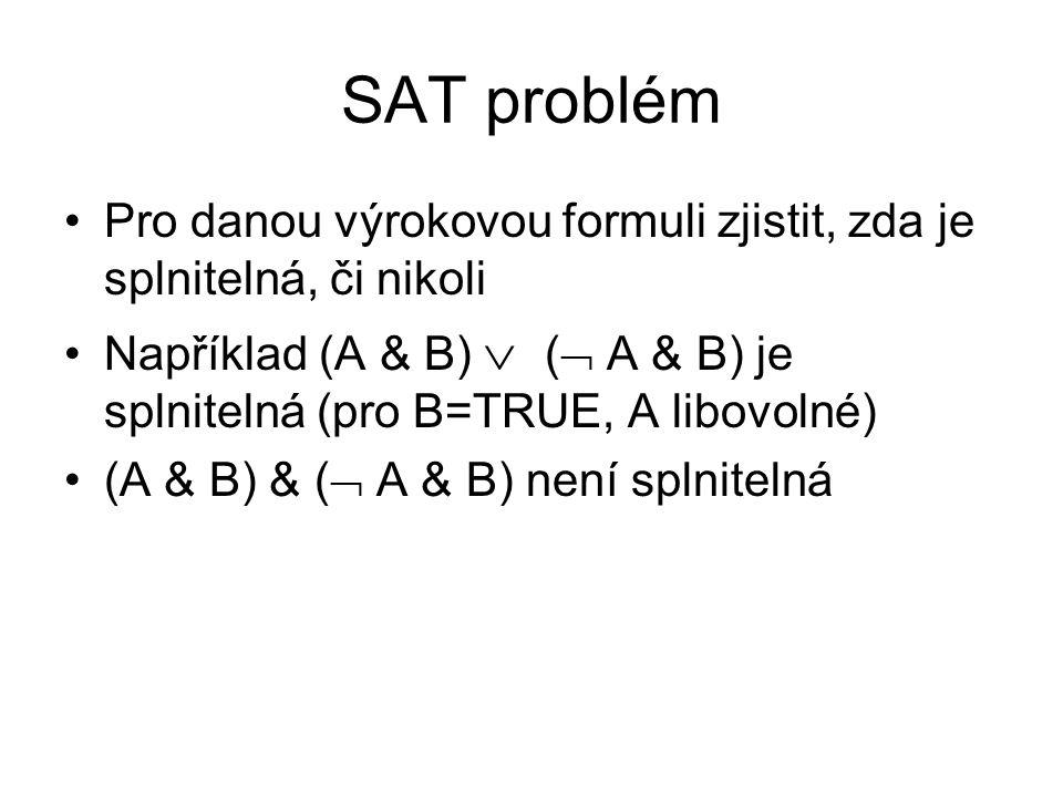 SAT problém Pro danou výrokovou formuli zjistit, zda je splnitelná, či nikoli.