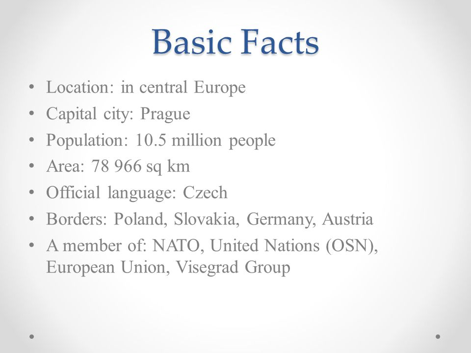 Basic Facts Location: in central Europe Capital city: Prague