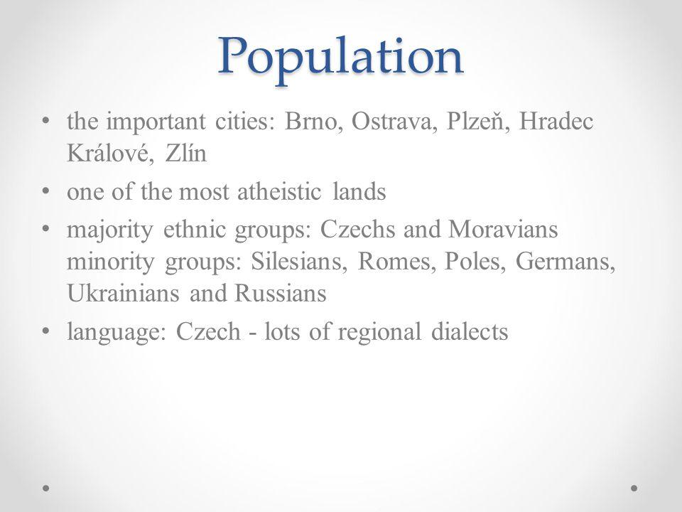 Population the important cities: Brno, Ostrava, Plzeň, Hradec Králové, Zlín. one of the most atheistic lands.