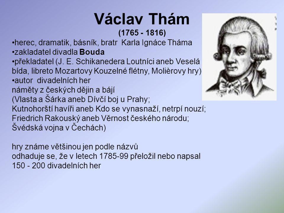Václav Thám (1765 - 1816) herec, dramatik, básník, bratr Karla Ignáce Tháma. zakladatel divadla Bouda.