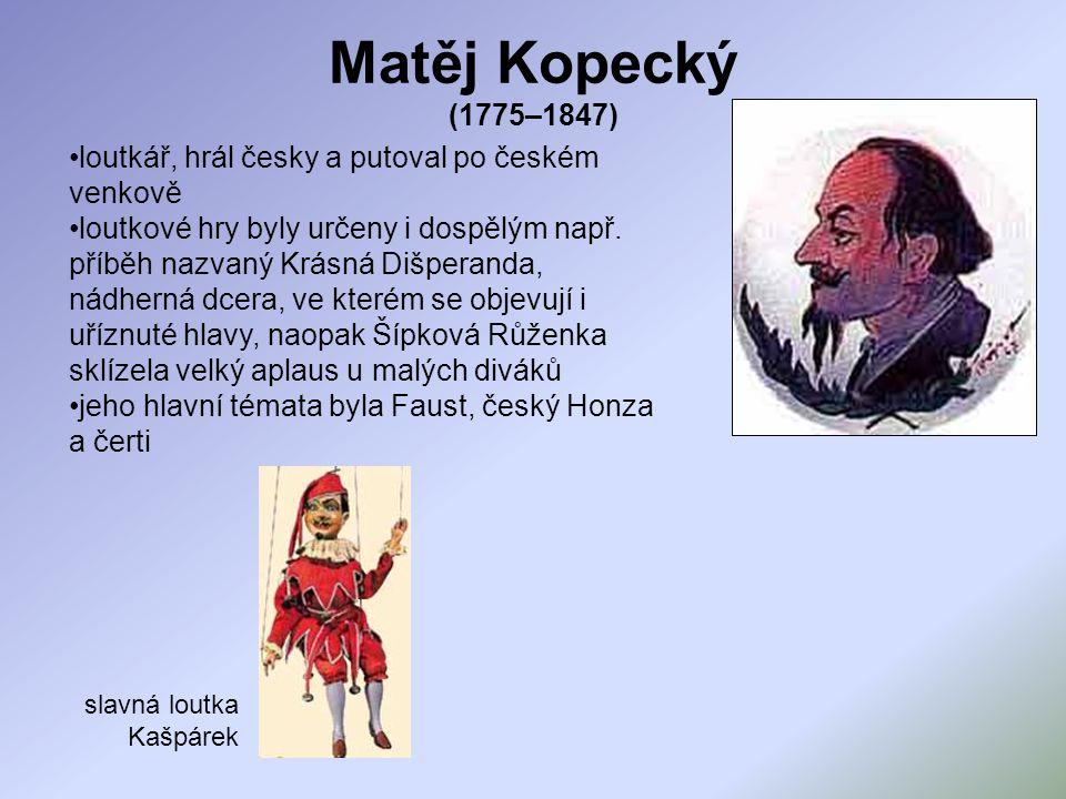 Matěj Kopecký (1775–1847) loutkář, hrál česky a putoval po českém venkově.