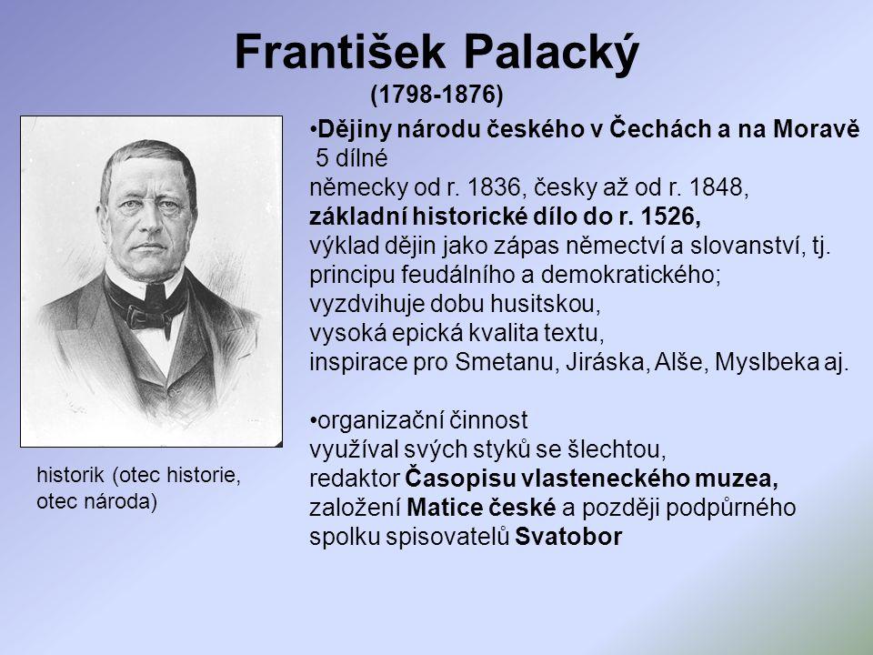 František Palacký (1798-1876) Dějiny národu českého v Čechách a na Moravě. 5 dílné. německy od r. 1836, česky až od r. 1848,
