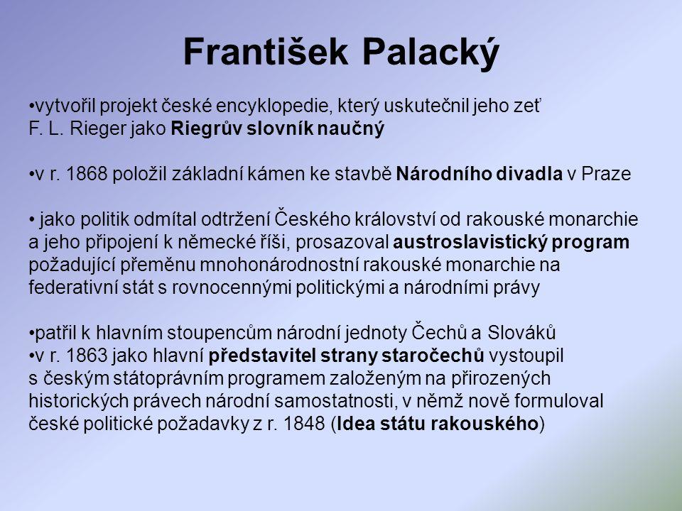 František Palacký vytvořil projekt české encyklopedie, který uskutečnil jeho zeť F. L. Rieger jako Riegrův slovník naučný.