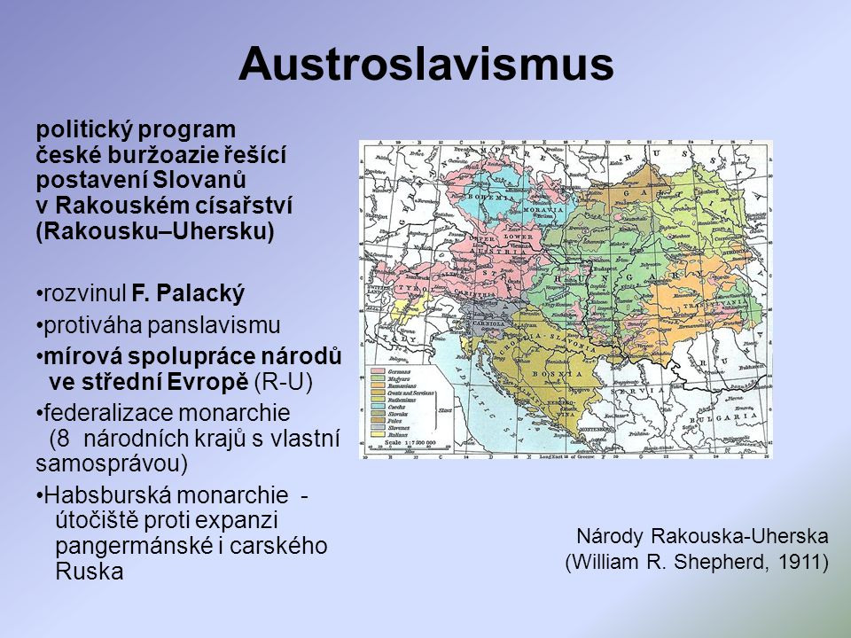 Austroslavismus politický program české buržoazie řešící postavení Slovanů v Rakouském císařství (Rakousku–Uhersku)