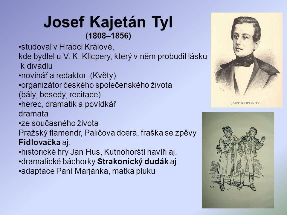 Josef Kajetán Tyl (1808–1856) studoval v Hradci Králové, kde bydlel u V. K. Klicpery, který v něm probudil lásku k divadlu.