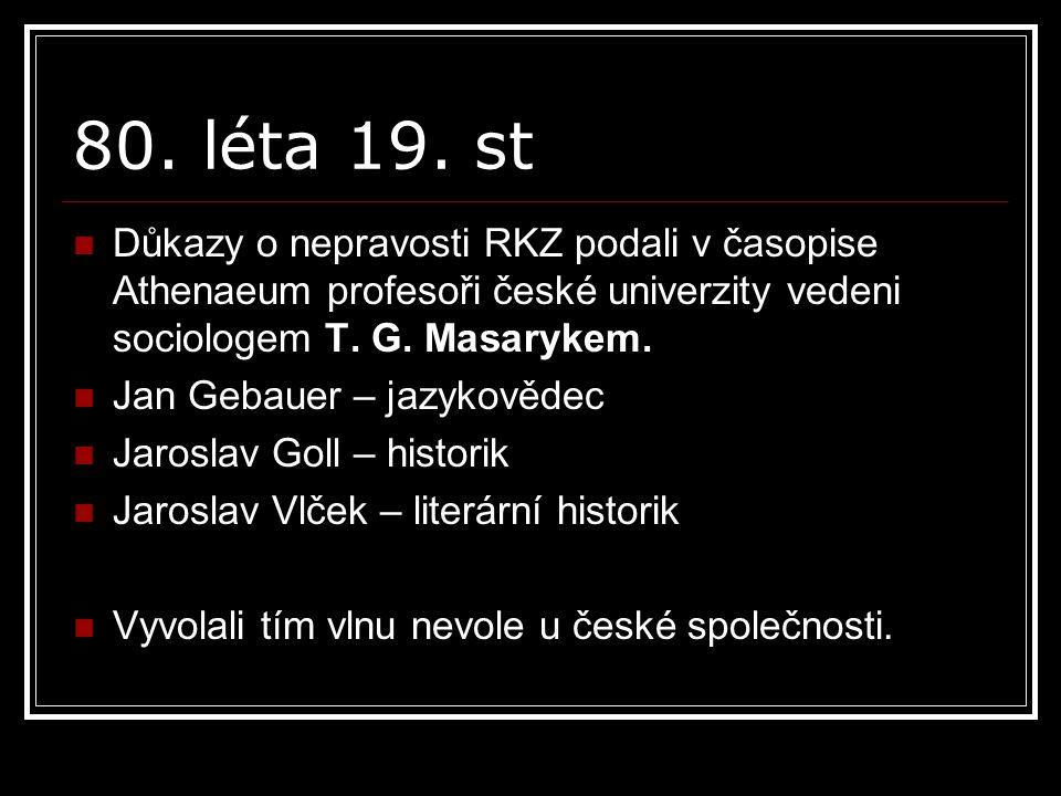 80. léta 19. st Důkazy o nepravosti RKZ podali v časopise Athenaeum profesoři české univerzity vedeni sociologem T. G. Masarykem.
