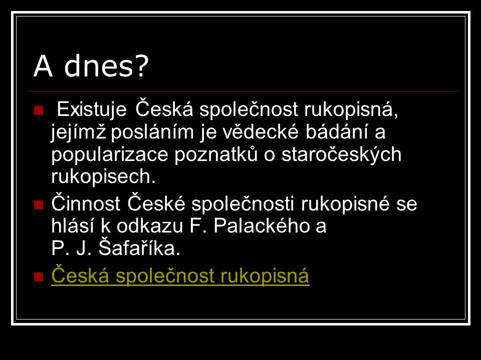 A dnes Existuje Česká společnost rukopisná, jejímž posláním je vědecké bádání a popularizace poznatků o staročeských rukopisech.