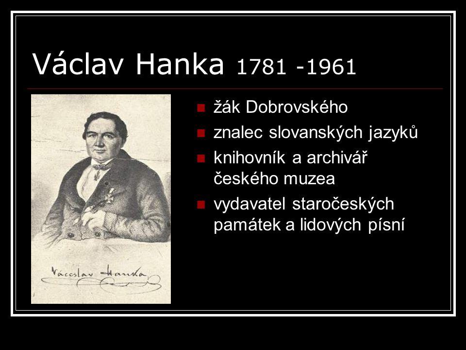 Václav Hanka 1781 -1961 žák Dobrovského znalec slovanských jazyků