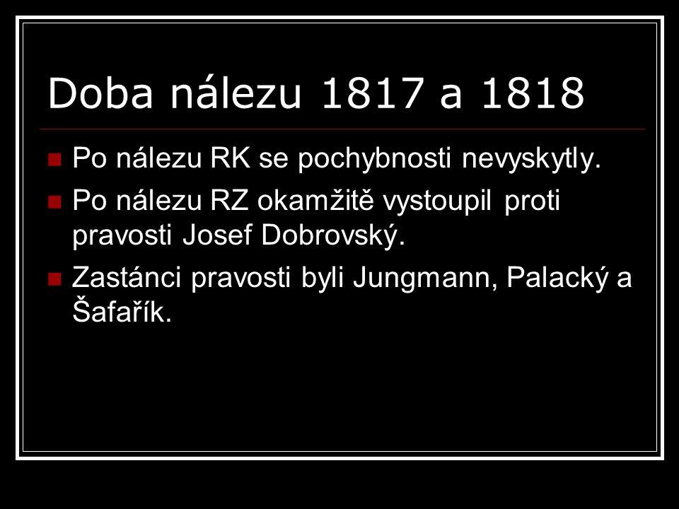 Doba nálezu 1817 a 1818 Po nálezu RK se pochybnosti nevyskytly.