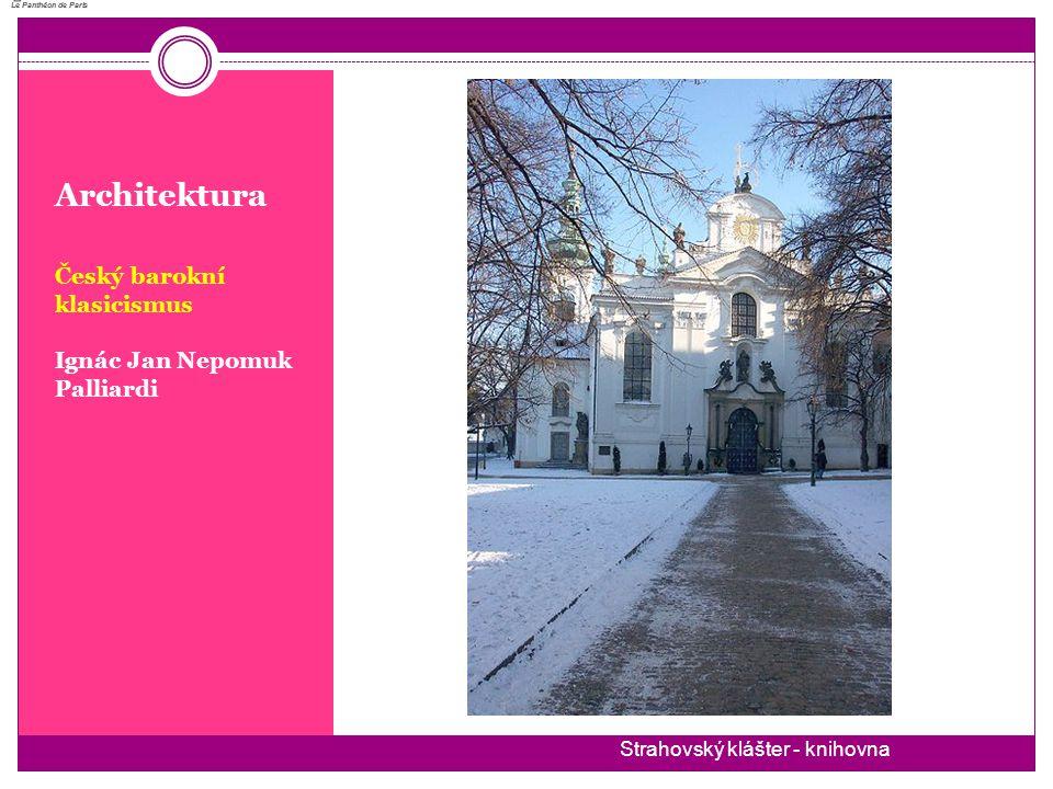 Architektura Český barokní klasicismus Ignác Jan Nepomuk Palliardi