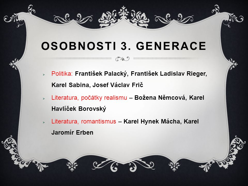 Osobnosti 3. generace Politika: František Palacký, František Ladislav Rieger, Karel Sabina, Josef Václav Frič.