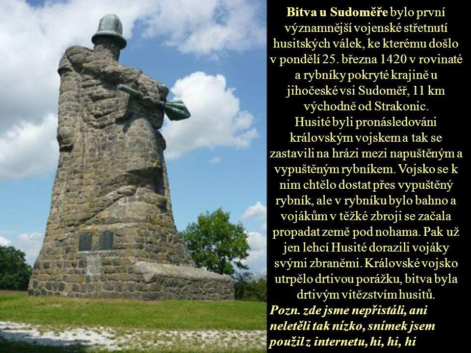 Bitva u Sudoměře bylo první významnější vojenské střetnutí husitských válek, ke kterému došlo v pondělí 25. března 1420 v rovinaté a rybníky pokryté krajině u jihočeské vsi Sudoměř, 11 km východně od Strakonic.