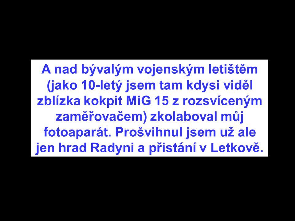 A nad bývalým vojenským letištěm (jako 10-letý jsem tam kdysi viděl zblízka kokpit MiG 15 z rozsvíceným zaměřovačem) zkolaboval můj fotoaparát.