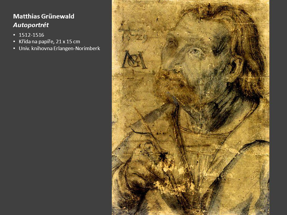 Matthias Grünewald Autoportrét 1512-1516 Křída na papíře, 21 x 15 cm
