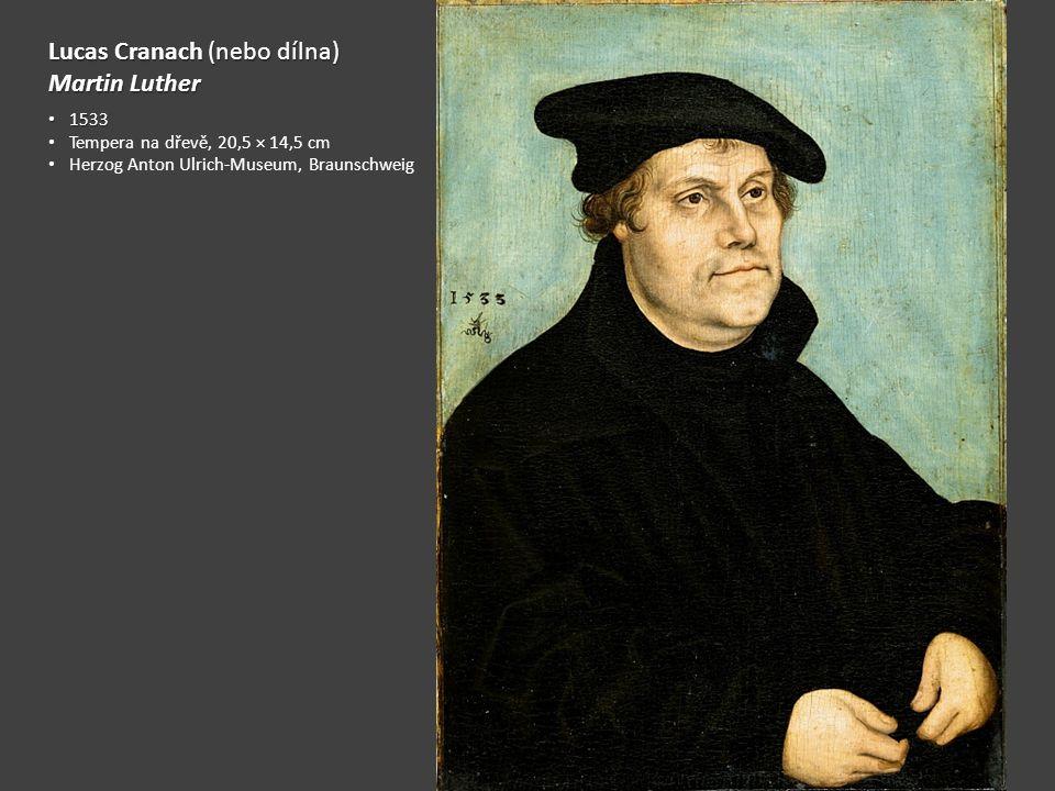 Lucas Cranach (nebo dílna) Martin Luther
