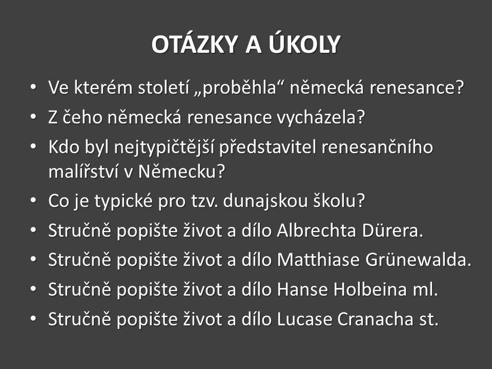 """OTÁZKY A ÚKOLY Ve kterém století """"proběhla německá renesance"""