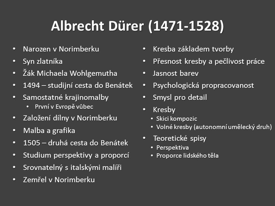 Albrecht Dürer (1471-1528) Narozen v Norimberku Syn zlatníka