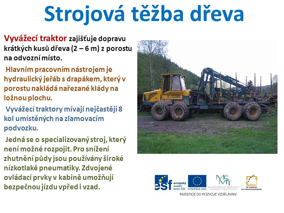 Strojová těžba dřeva Vyvážecí traktor zajišťuje dopravu krátkých kusů dřeva (2 – 6 m) z porostu na odvozní místo.