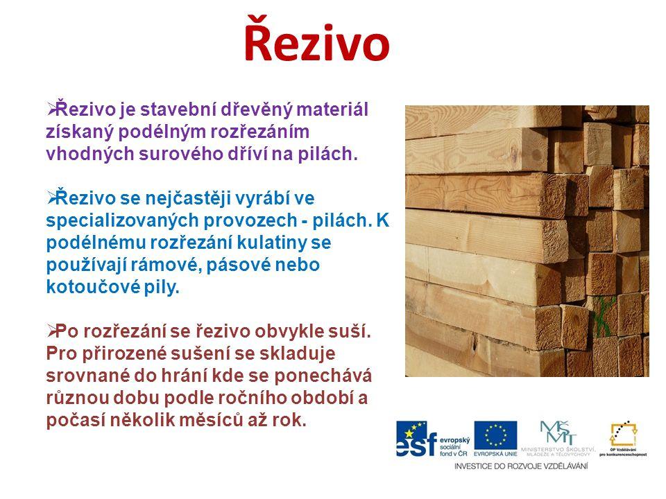 Řezivo Řezivo je stavební dřevěný materiál získaný podélným rozřezáním vhodných surového dříví na pilách.