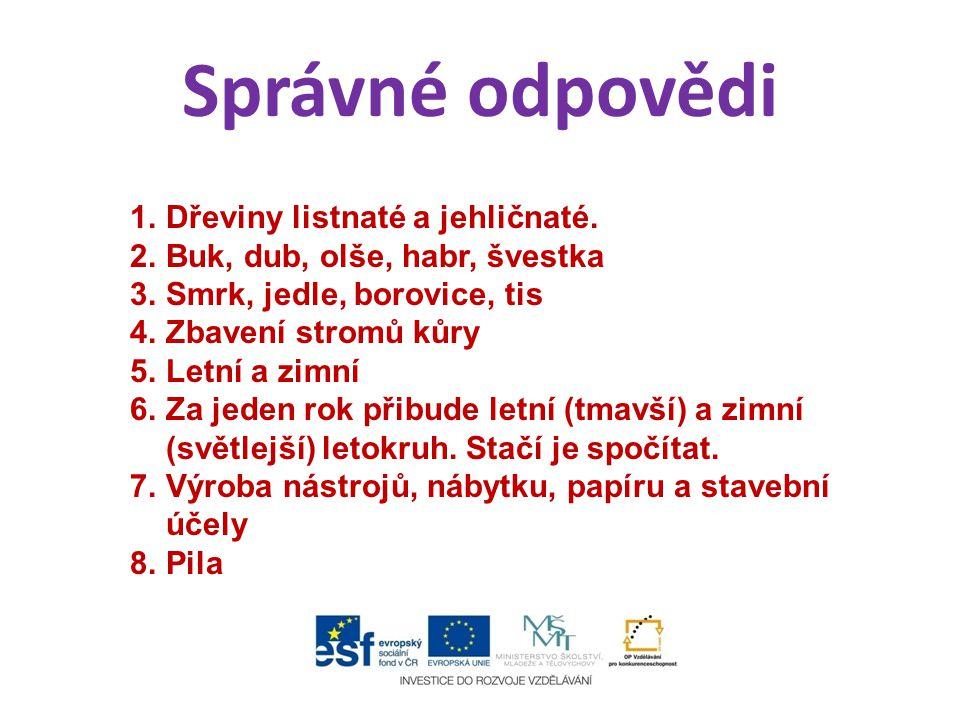 Správné odpovědi Dřeviny listnaté a jehličnaté.