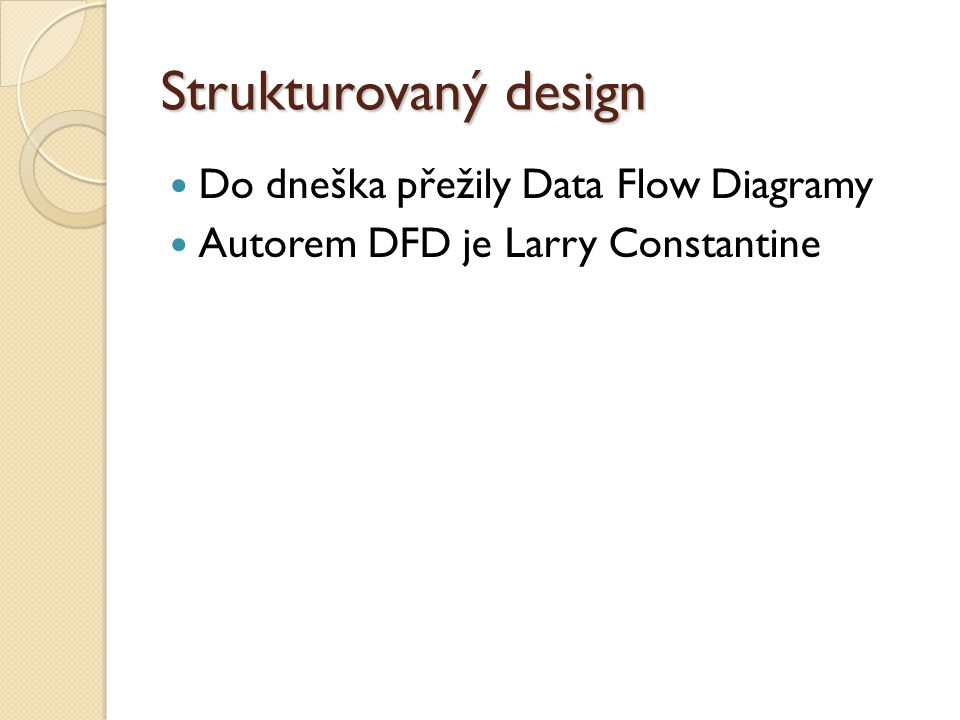 Strukturovaný design Do dneška přežily Data Flow Diagramy