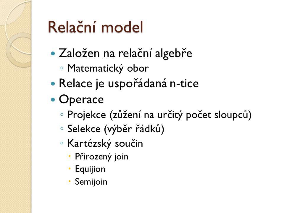 Relační model Založen na relační algebře Relace je uspořádaná n-tice