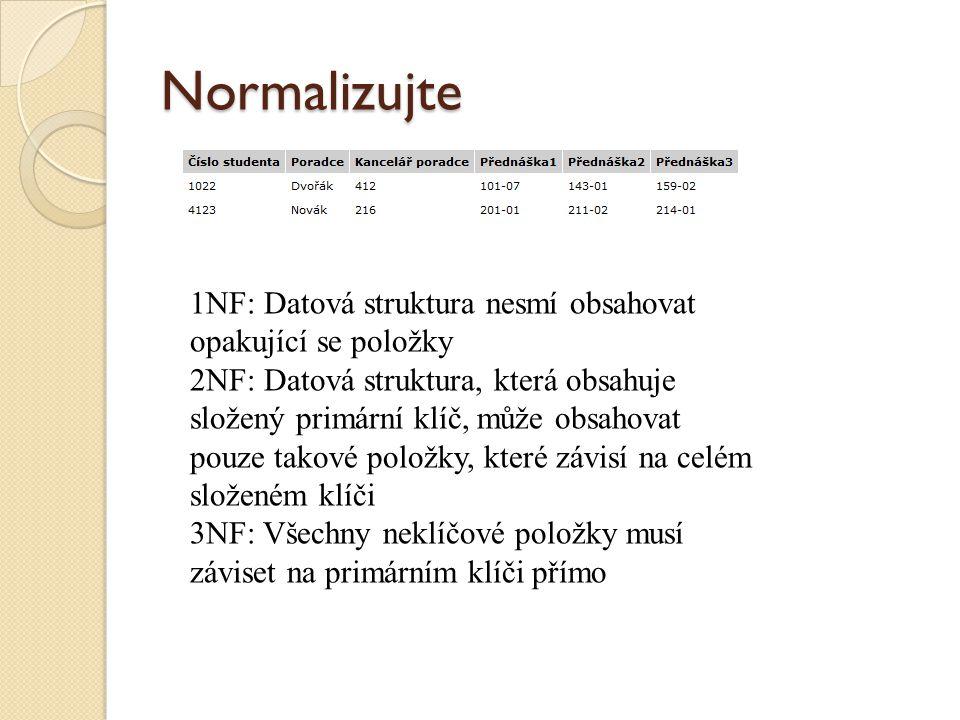 Normalizujte 1NF: Datová struktura nesmí obsahovat opakující se položky.