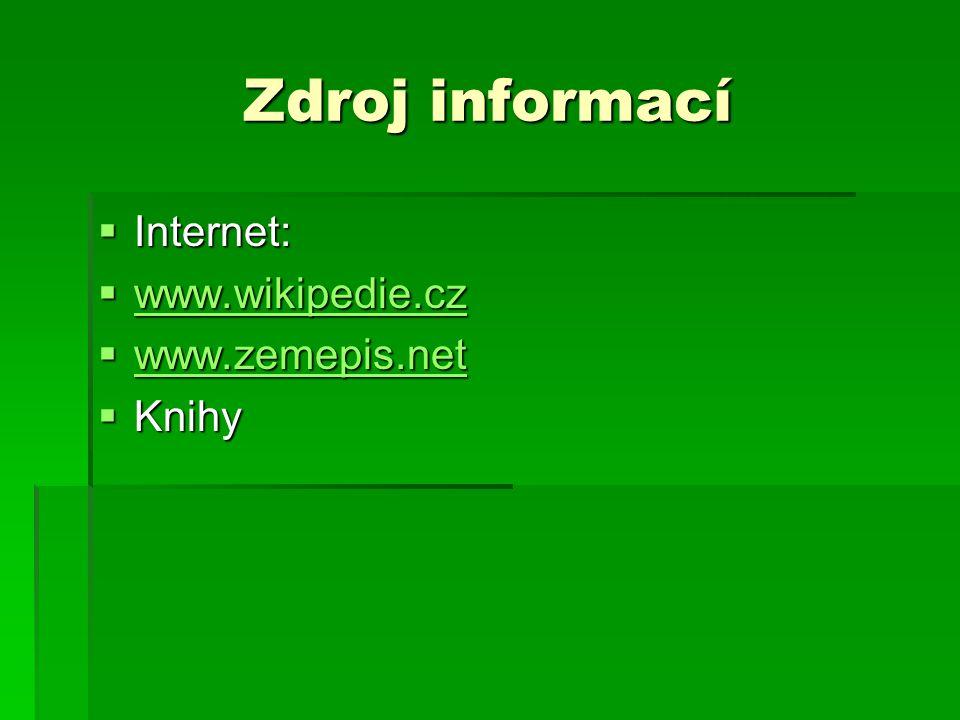 Zdroj informací Internet: www.wikipedie.cz www.zemepis.net Knihy