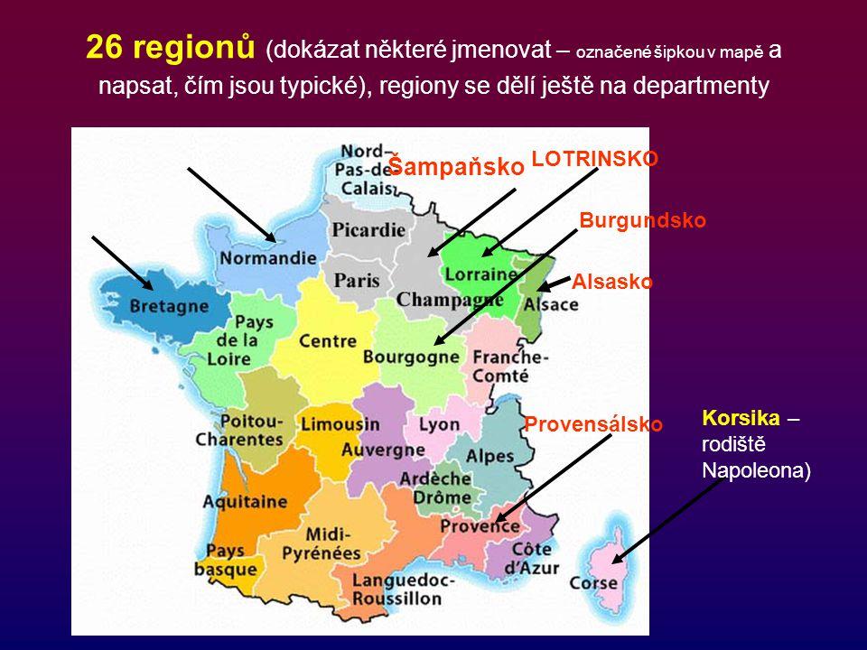26 regionů (dokázat některé jmenovat – označené šipkou v mapě a napsat, čím jsou typické), regiony se dělí ještě na departmenty